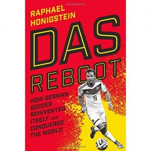 Das Reboot: How Germany Soccer Reinvented Itself and Conquered the World