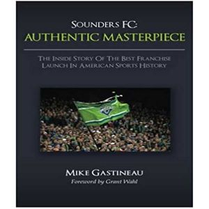 Sounders FC, Authentic Masterpiece: The Inside Story of the Best Franchise Launch in American Sports History