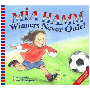 Winners Never Quit By: Mia Hamm